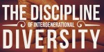 Family Ministry: The Discipline of Generational Diversity (Part 2)